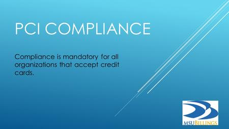 PCI COMPLIANCE Compliance is mandatory for all organizations that accept credit cards.