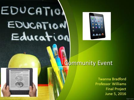Community Event Twanna Bradford Professor Williams Final Project June 5, 2016.