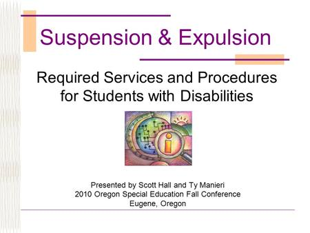 Required Services and Procedures for Students with Disabilities Presented by Scott Hall and Ty Manieri 2010 Oregon Special Education Fall Conference Eugene,