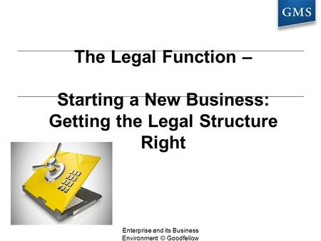The Legal Function – Starting a New Business: Getting the Legal Structure Right Enterprise and its Business Environment © Goodfellow Publishers 2016.