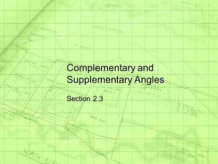 Complementary and Supplementary Angles Section 2.3.