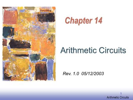 EE141 Arithmetic Circuits 1 Chapter 14 Arithmetic Circuits Rev. 1.0 05/12/2003.