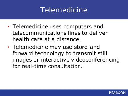 Telemedicine Telemedicine uses computers and telecommunications lines to deliver health care at a distance. Telemedicine may use store-and- forward technology.