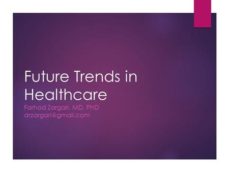 Future Trends <strong>in</strong> Healthcare Farhad Zargari, MD, PhD