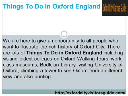 / Things To Do In Oxford England We are here to give an opportunity to all people who want to illustrate the rich history.