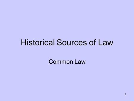 1 Historical Sources of Law Common Law. 2 In Anglo-Saxon England before the Norman conquest of 1066, there was a tradition of law- making which focused.