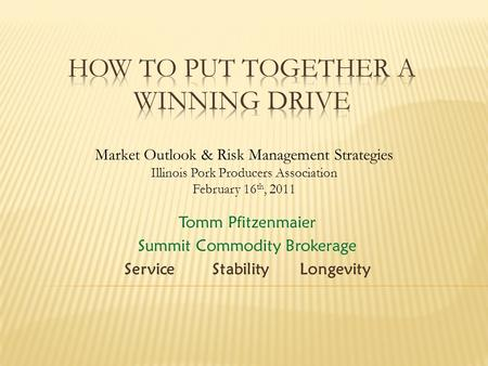 Tomm Pfitzenmaier Summit Commodity Brokerage Service Stability Longevity Market Outlook & Risk Management Strategies Illinois Pork Producers Association.