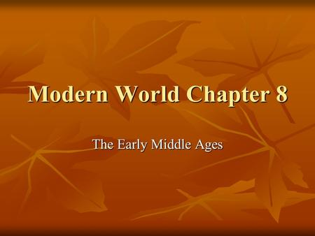 Modern World Chapter 8 The Early Middle Ages. Germanic Kingdoms No Cities-No Rules No Cities-No Rules Franks Franks Clovis-486 A.D. Clovis-486 A.D. Gaul.