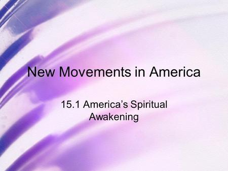 New Movements in America 15.1 America's Spiritual Awakening.