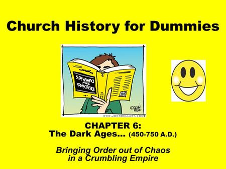 Church History for Dummies CHAPTER 6: The Dark Ages… (450-750 A.D.) Bringing Order out of Chaos in a Crumbling Empire.