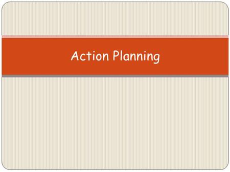 Action Planning. This covers at least 2 criteria's You will be required to identify personal targets Then review the targets Hopefully meet the targets.
