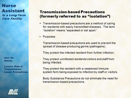 Nurse Assistant In a Long-Term Care Facility Unit III: Safety Lesson Plan 4: Transmission- based Precautions Transmission-based Precautions (formerly referred.