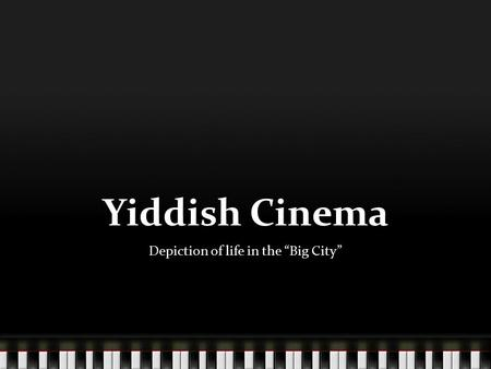 "Yiddish Cinema Depiction of life in the ""Big City"""