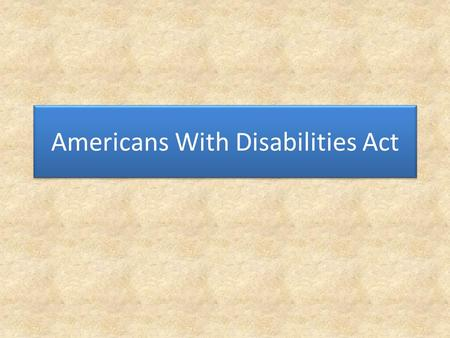 Americans With Disabilities Act. Video https://www.youtube.com/watch?v=dFKicqqV ME8.