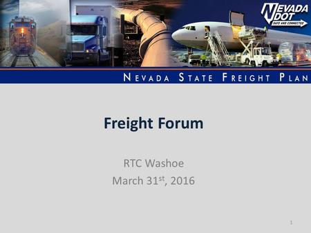 Freight Forum RTC Washoe March 31 st, 2016 1. 2 1 The reliable, cost effective, and safe movement of goods and products across the State of Nevada and.