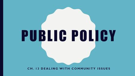 PUBLIC POLICY CH. 13 DEALING WITH COMMUNITY ISSUES.