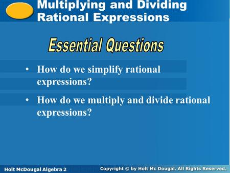 Holt McDougal Algebra 2 Multiplying and Dividing Rational Expressions Multiplying and Dividing Rational Expressions Holt Algebra 2Holt McDougal Algebra.