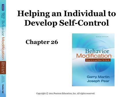 Copyright © 2011 Pearson Education, Inc. All rights reserved. Helping an Individual to Develop Self-Control Chapter 26.