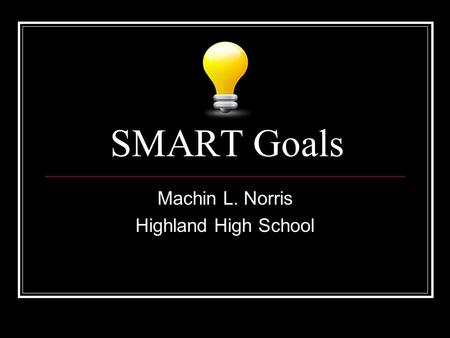 SMART Goals Machin L. Norris Highland High School.