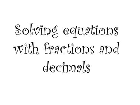 Solving equations with fractions and decimals. M + 3⅔ = -4⅝ Solve - 3⅔ M = ³¹/₂₄ M = -8 ⁷/₂₄ 24 15 16 -7 1 ⁷/₂₄.