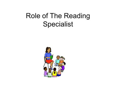 Role of The Reading Specialist. Literacy Program Developer Problems that may be encountered –Teachers feeling overloaded. –Teachers teaching in isolation.