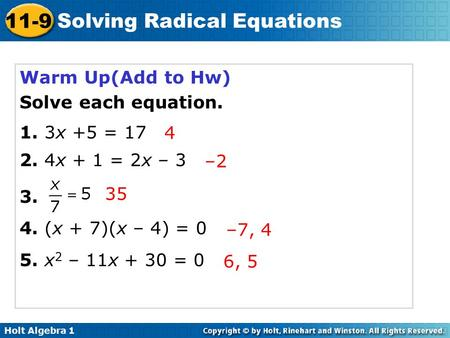 Holt Algebra 1 11-9 Solving Radical Equations Warm Up(Add to Hw) Solve each equation. 1. 3x +5 = 17 2. 4x + 1 = 2x – 3 3. 4. (x + 7)(x – 4) = 0 5. x 2.