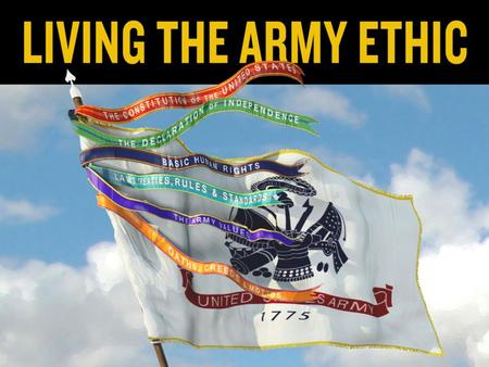 Learning Outcomes Develop an understanding of the Army Ethic and its relation to Why We Serve. Develop an understanding of the Army Profession's shared.