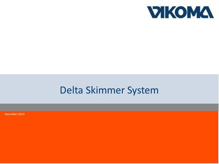 Innovation quality reliability Delta Skimmer System December 2015.