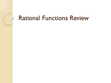 Rational Functions Review. Simplify Simplify.