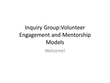 Inquiry Group:Volunteer Engagement and Mentorship Models Welcome!