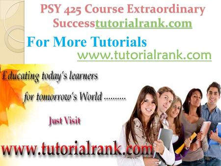 PSY 425 Course Extraordinary Successtutorialrank.com tutorialrank.com For More Tutorials www.tutorialrank.com.