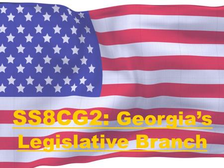 SS8CG2: Georgia's Legislative Branch. Separation of Powers There are three main powers of Government…There are three main powers of Government… –Legislative.