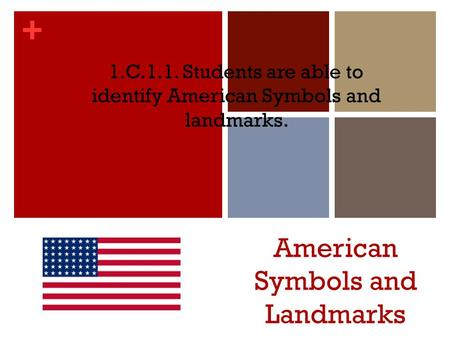 + American Symbols and Landmarks 1.C.1.1. Students are able to identify American Symbols and landmarks.