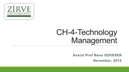 CH-4-Technology Management Assist Prof Banu OZKESER November, 2015.