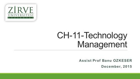 CH-11-Technology Management Assist Prof Banu OZKESER December, 2015.