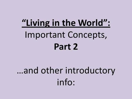 """Living in the World"": Important Concepts, Part 2 …and other introductory info: Adapted fr. _A Message of Ancient Days_ Credit and Photo Credits at end."