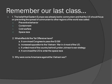 Remember our last class…  1. The belief that Eastern Europe was already lost to communism and that the US should focus on preventing the spread of communism.