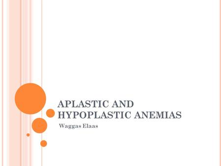 APLASTIC AND HYPOPLASTIC ANEMIAS Waggas Elaas. APLASTIC ANEMIA Aplastic anemia is a severe, life threatening syndrome in which production of erythrocytes,