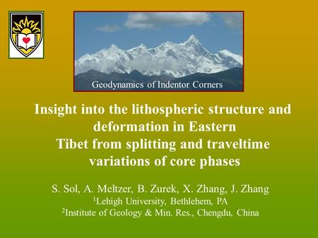 Insight into the lithospheric structure and deformation in Eastern Tibet from splitting and traveltime variations of core phases S. Sol, A. Meltzer, B.