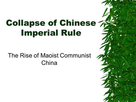 Collapse of Chinese Imperial Rule The Rise of Maoist Communist China.