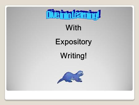 With Expository Writing!. Expository Writing Workshop.