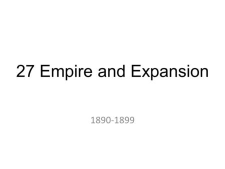 27 Empire and Expansion 1890-1899 Crash Course #28 After watching this episode, you will need to be able to answer What were causes and effects of American.