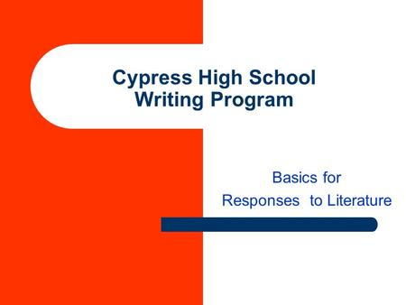 Cypress High School Writing Program Basics for Responses to Literature.