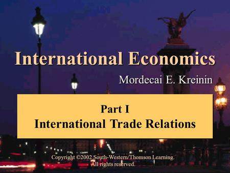 International Economics Mordecai E. Kreinin Copyright ©2002 South-Western/Thomson Learning. All rights reserved. Copyright ©2002 South-Western/Thomson.