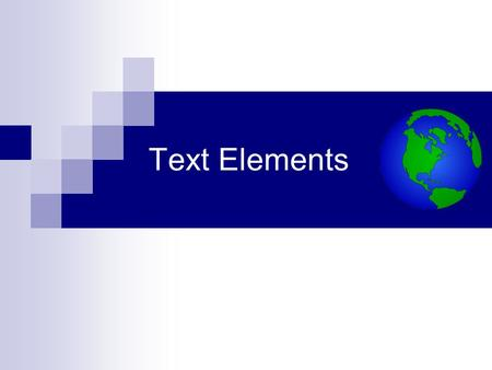 Text Elements. We've already learned about the,,,, and elements. Now let's learn some elements that we'll use to present actual text content on our web.