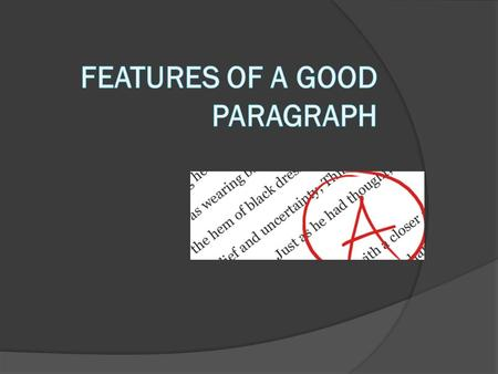 Focus  One paragraph has only one topic.  The topic is stated in a topic sentence.  All the other sentences in the paragraph are related to the topic.