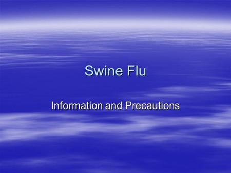 Swine Flu Information and Precautions. What is it ? Swine flu is a respiratory disease and has some elements of a virus found in pigs. There is no evidence.
