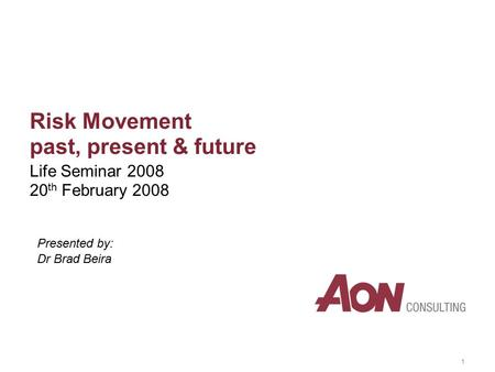 Risk Movement past, present & future Life Seminar 2008 20 th February 2008 1 Presented by: Dr Brad Beira.