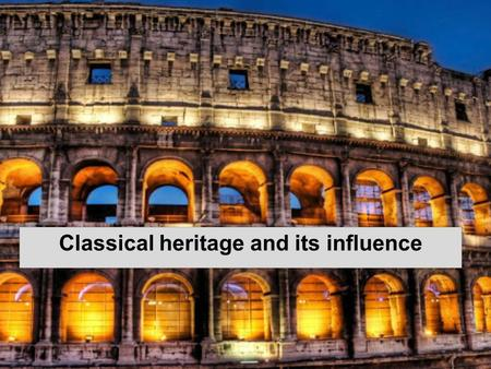 Classical heritage and its influence. How did Greek philosophy influence later thinking? What types of literature did the Greeks create? The ancient Greeks.