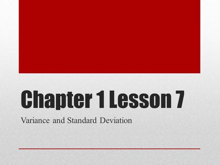 Chapter 1 Lesson 7 Variance and Standard Deviation.